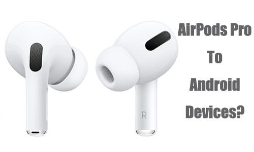 How To Connect Apple Airpods Pro With Android Devices Gearbest Blog